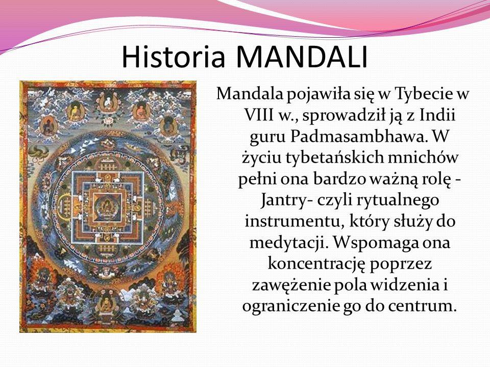 Historia MANDALI Mandala pojawiła się w Tybecie w VIII w., sprowadził ją z Indii guru Padmasambhawa. W życiu tybetańskich mnichów pełni ona bardzo waż
