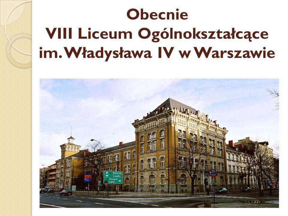 Obecnie VIII Liceum Ogólnokształcące im. Władysława IV w Warszawie