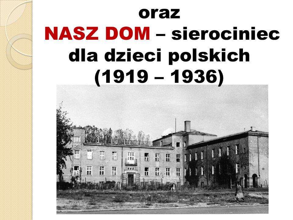 oraz NASZ DOM – sierociniec dla dzieci polskich (1919 – 1936)