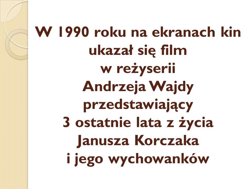 W 1990 roku na ekranach kin ukazał się film w reżyserii Andrzeja Wajdy przedstawiający 3 ostatnie lata z życia Janusza Korczaka i jego wychowanków