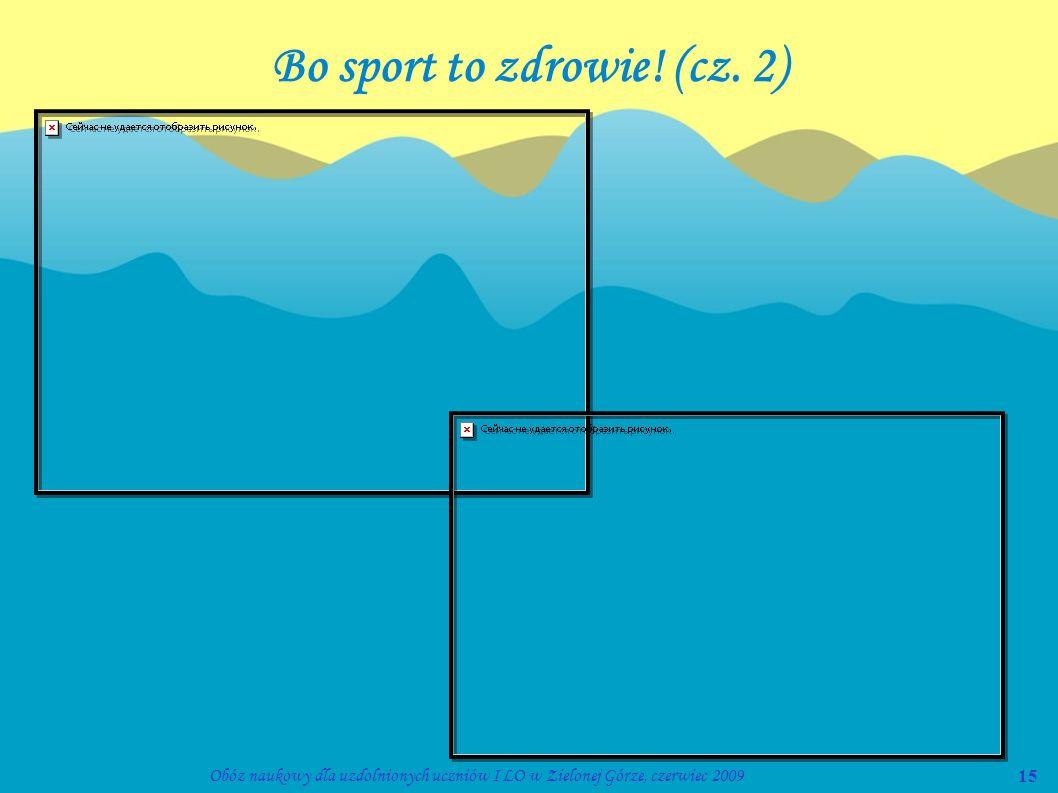 15Obóz naukowy dla uzdolnionych uczniów I LO w Zielonej Górze, czerwiec 2009 Bo sport to zdrowie! (cz. 2)