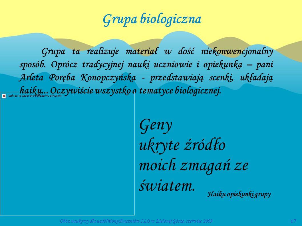 17Obóz naukowy dla uzdolnionych uczniów I LO w Zielonej Górze, czerwiec 2009 Grupa biologiczna Grupa ta realizuje materiał w dość niekonwencjonalny sp