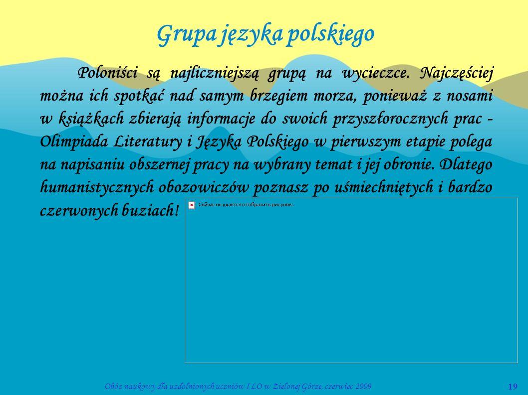 19Obóz naukowy dla uzdolnionych uczniów I LO w Zielonej Górze, czerwiec 2009 Grupa języka polskiego Poloniści są najliczniejszą grupą na wycieczce. Na