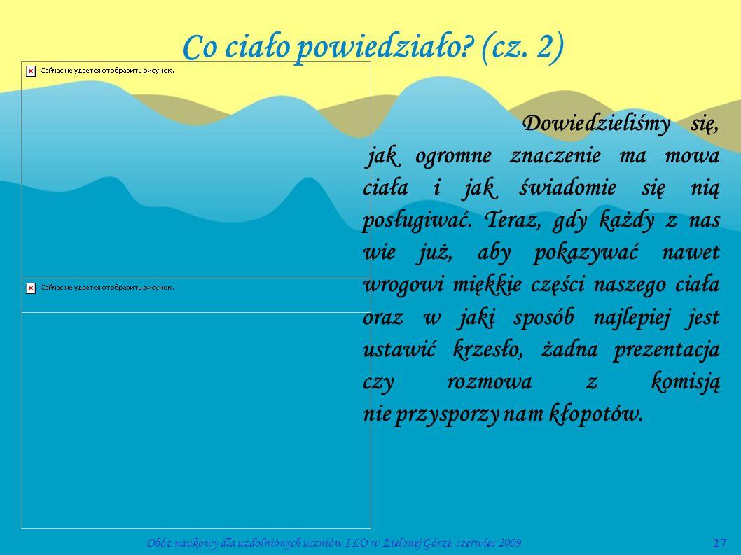 27Obóz naukowy dla uzdolnionych uczniów I LO w Zielonej Górze, czerwiec 2009 Co ciało powiedziało? (cz. 2) Dowiedzieliśmy się, jak ogromne znaczenie m