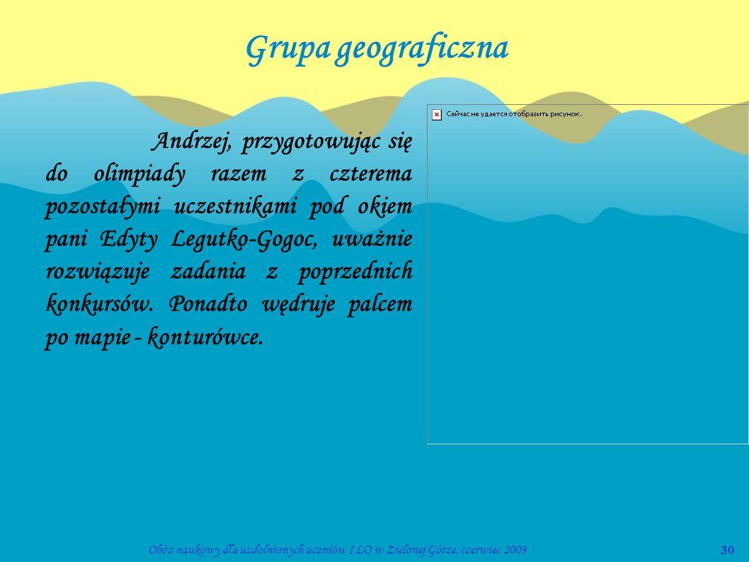 30Obóz naukowy dla uzdolnionych uczniów I LO w Zielonej Górze, czerwiec 2009 Grupa geograficzna Andrzej, przygotowując się do olimpiady razem z cztere