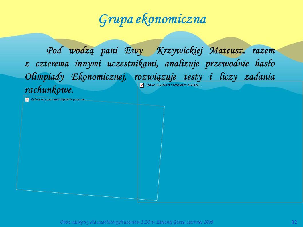 32Obóz naukowy dla uzdolnionych uczniów I LO w Zielonej Górze, czerwiec 2009 Grupa ekonomiczna Pod wodzą pani Ewy Krzywickiej Mateusz, razem z czterem