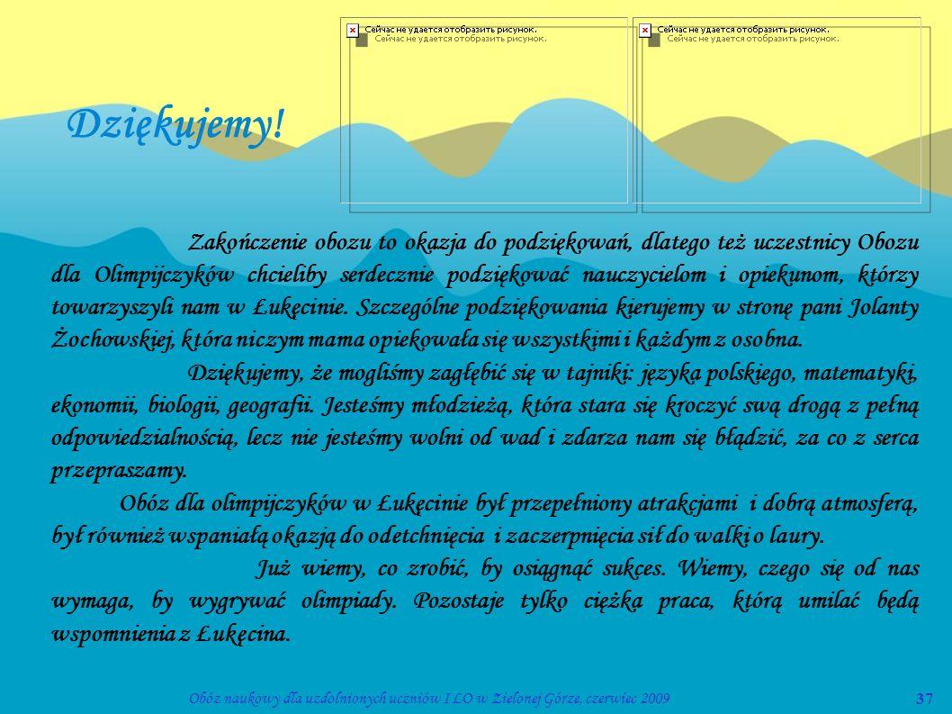 37Obóz naukowy dla uzdolnionych uczniów I LO w Zielonej Górze, czerwiec 2009 Dziękujemy! Zakończenie obozu to okazja do podziękowań, dlatego też uczes