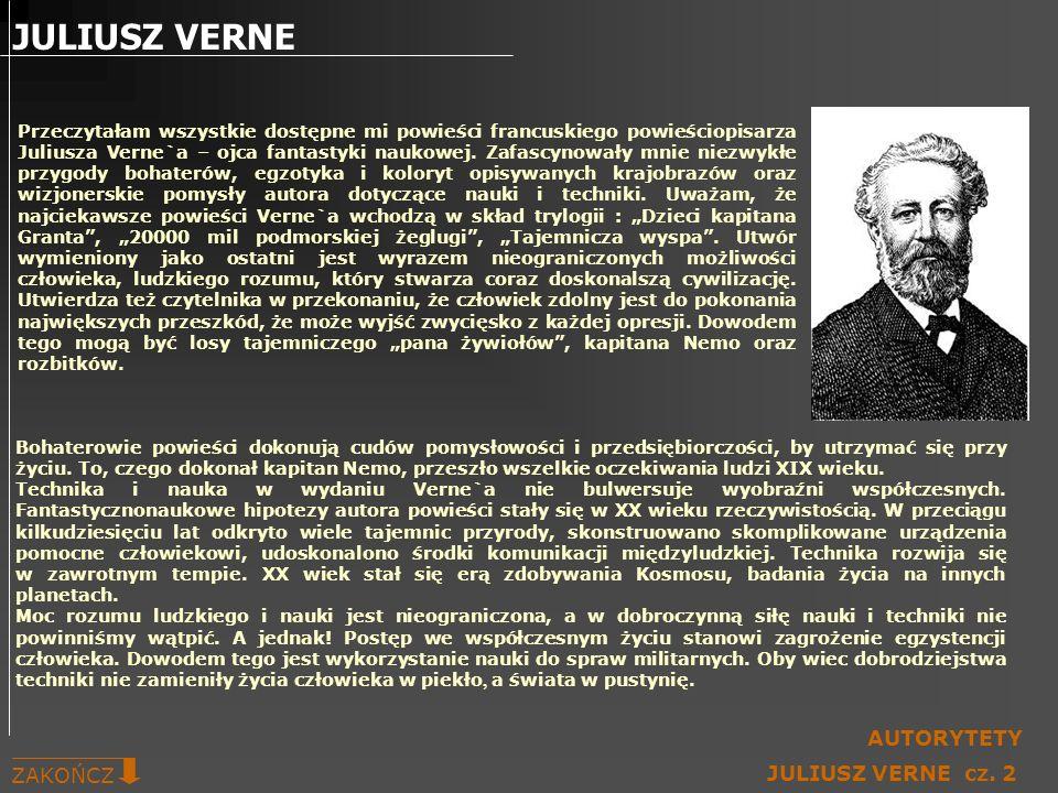 Przeczytałam wszystkie dostępne mi powieści francuskiego powieściopisarza Juliusza Verne`a – ojca fantastyki naukowej. Zafascynowały mnie niezwykłe pr
