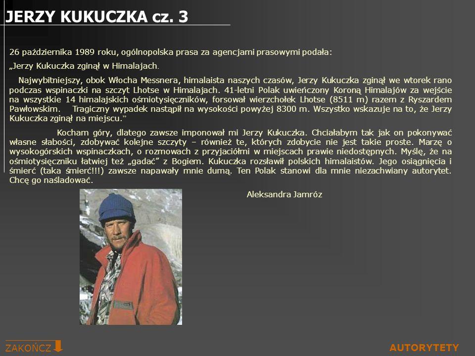 26 października 1989 roku, ogólnopolska prasa za agencjami prasowymi podała: Jerzy Kukuczka zginął w Himalajach. Najwybitniejszy, obok Włocha Messnera