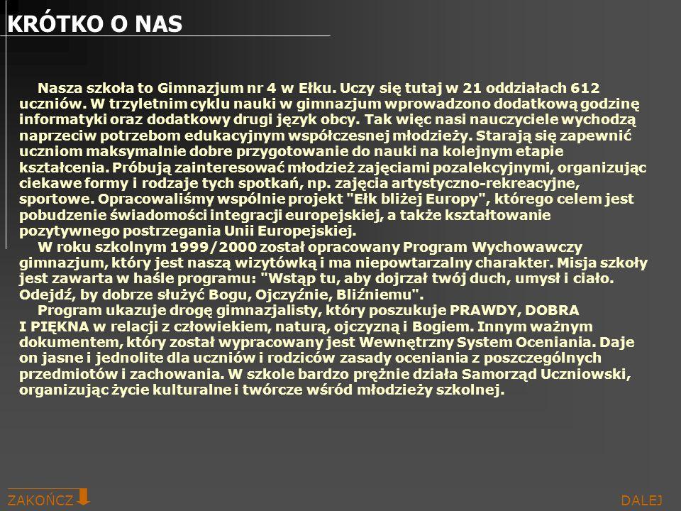 DALEJ ZAKOŃCZ KRÓTKO O NAS Nasza szkoła to Gimnazjum nr 4 w Ełku. Uczy się tutaj w 21 oddziałach 612 uczniów. W trzyletnim cyklu nauki w gimnazjum wpr