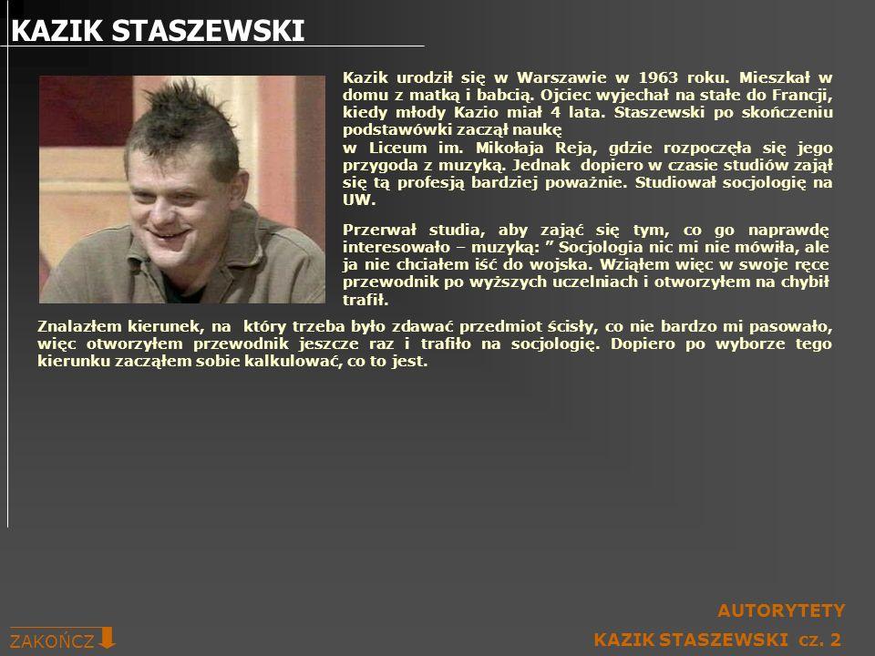 KAZIK STASZEWSKI Kazik urodził się w Warszawie w 1963 roku. Mieszkał w domu z matką i babcią. Ojciec wyjechał na stałe do Francji, kiedy młody Kazio m