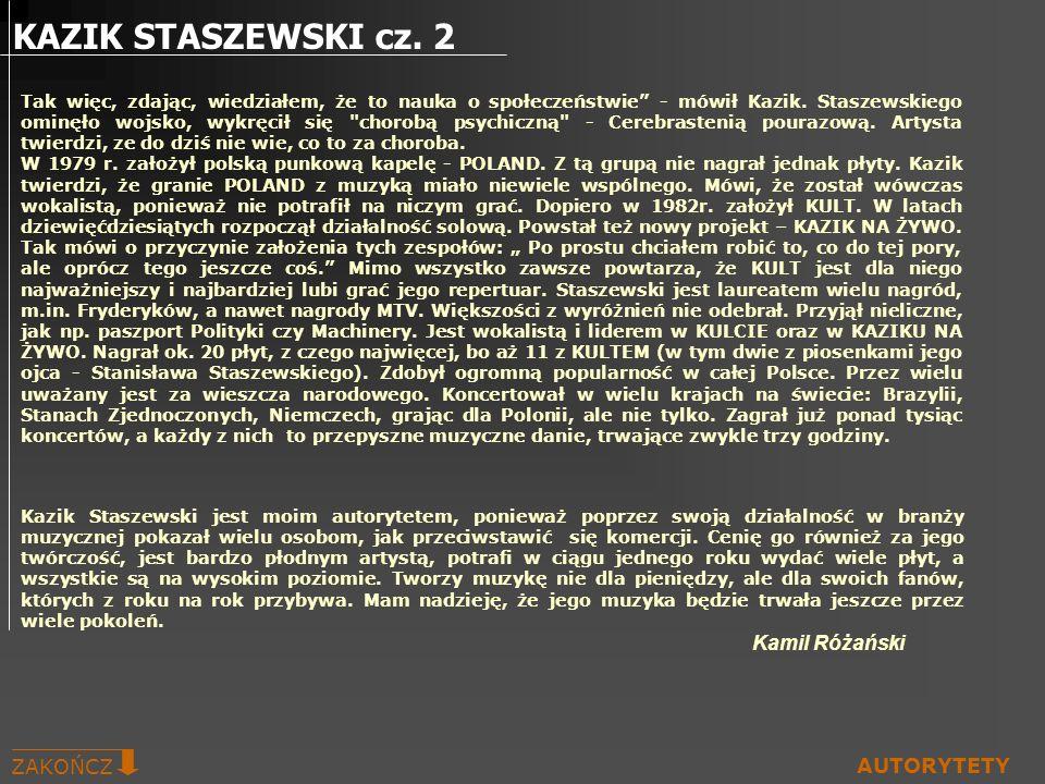 Kazik Staszewski jest moim autorytetem, ponieważ poprzez swoją działalność w branży muzycznej pokazał wielu osobom, jak przeciwstawić się komercji. Ce
