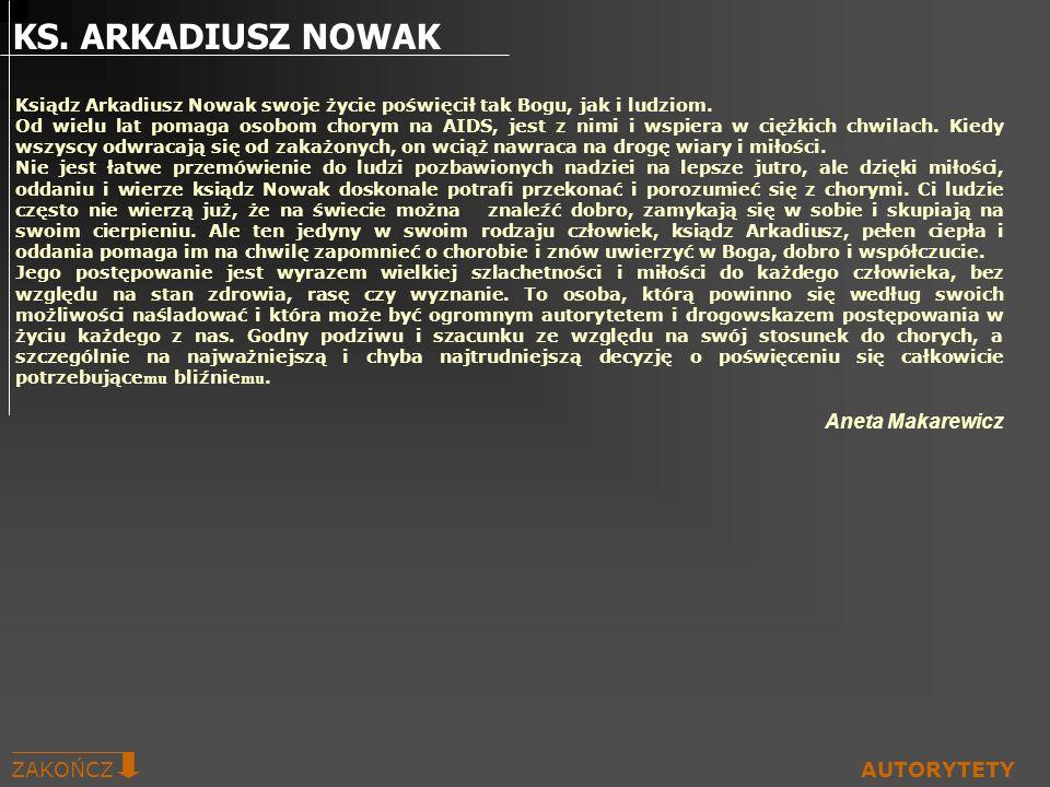 Ksiądz Arkadiusz Nowak swoje życie poświęcił tak Bogu, jak i ludziom. Od wielu lat pomaga osobom chorym na AIDS, jest z nimi i wspiera w ciężkich chwi