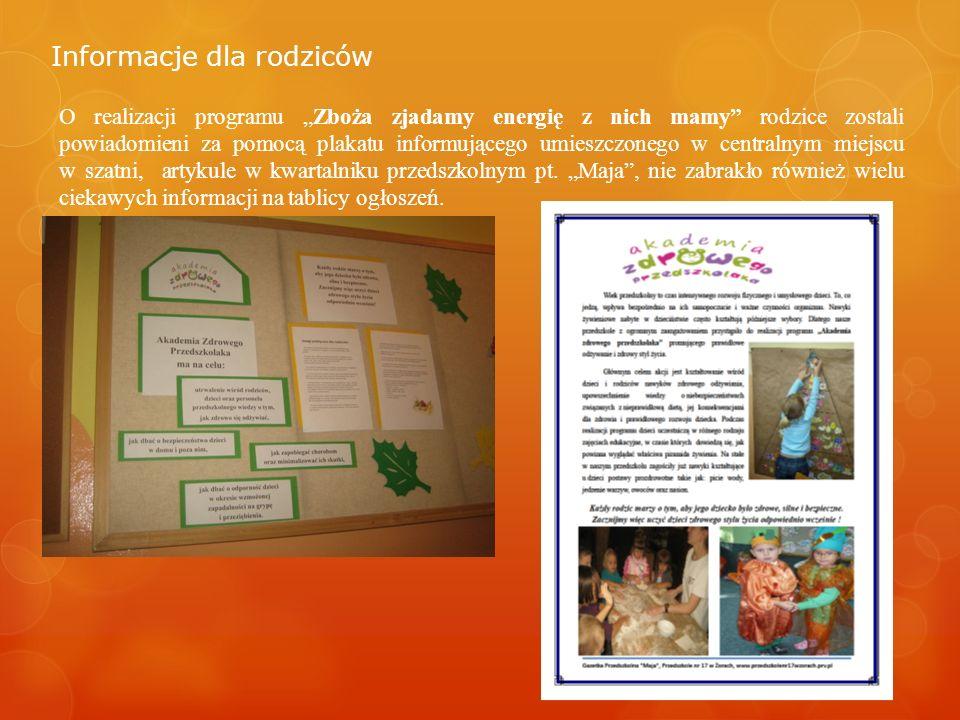 Informacje dla rodziców O realizacji programu Zboża zjadamy energię z nich mamy rodzice zostali powiadomieni za pomocą plakatu informującego umieszczo