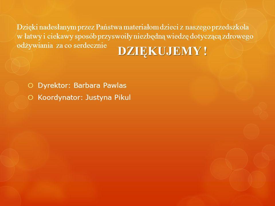 DZIĘKUJEMY ! Dyrektor: Barbara Pawlas Koordynator: Justyna Pikul Dzięki nadesłanym przez Państwa materiałom dzieci z naszego przedszkola w łatwy i cie
