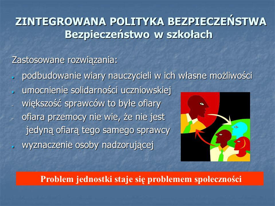 ZINTEGROWANA POLITYKA BEZPIECZEŃSTWA Bezpieczeństwo w szkołach ZINTEGROWANA POLITYKA BEZPIECZEŃSTWA Bezpieczeństwo w szkołach Zastosowane rozwiązania: