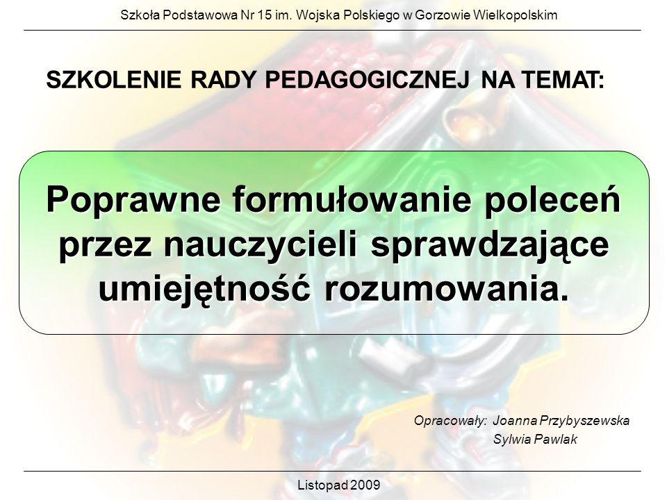 Poprawne formułowanie poleceń przez nauczycieli sprawdzające umiejętność rozumowania. Szkoła Podstawowa Nr 15 im. Wojska Polskiego w Gorzowie Wielkopo