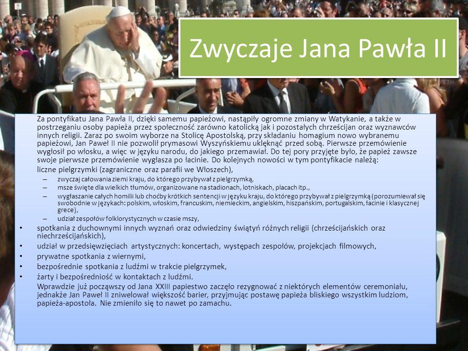 Zwyczaje Jana Pawła II Za pontyfikatu Jana Pawła II, dzięki samemu papieżowi, nastąpiły ogromne zmiany w Watykanie, a także w postrzeganiu osoby papie