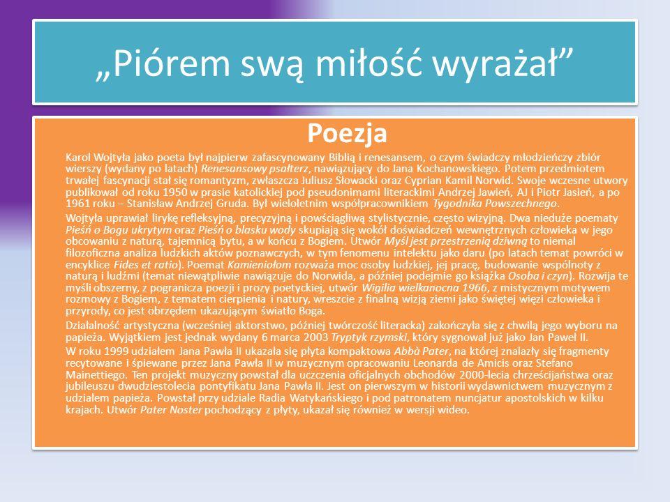 Piórem swą miłość wyrażał Piórem swą miłość wyrażał Poezja Karol Wojtyła jako poeta był najpierw zafascynowany Biblią i renesansem, o czym świadczy mł