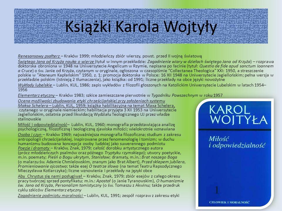 Książki Karola Wojtyły Renesansowy psałterz – Kraków 1999; młodzieńczy zbiór wierszy, powst. przed II wojną światową Świętego Jana od Krzyża nauka o w
