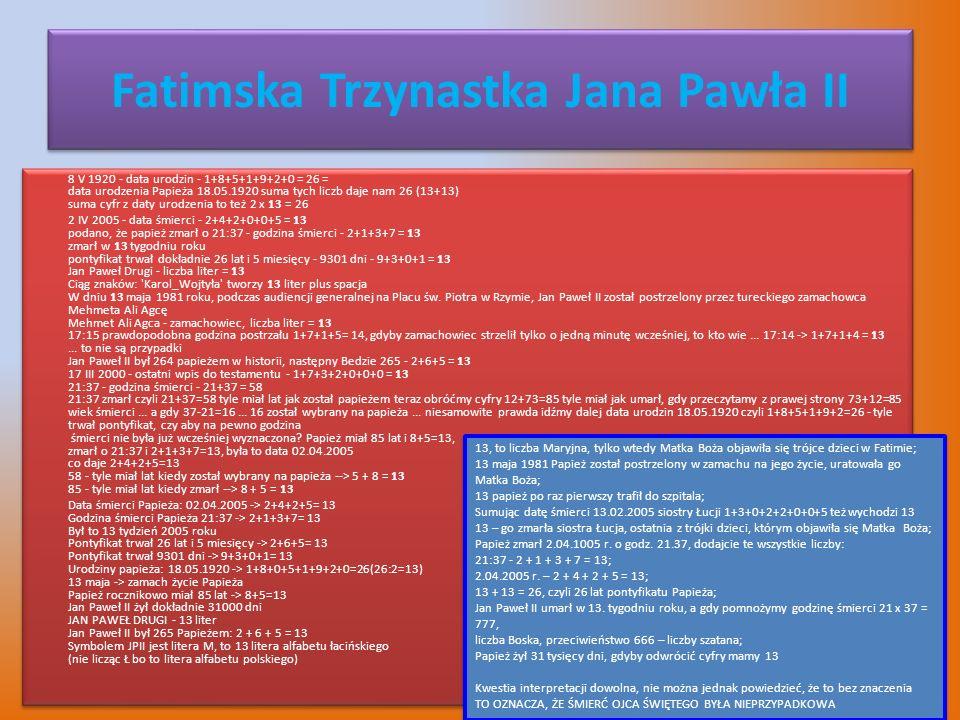 Fatimska Trzynastka Jana Pawła II 8 V 1920 - data urodzin - 1+8+5+1+9+2+0 = 26 = data urodzenia Papieża 18.05.1920 suma tych liczb daje nam 26 (13+13)