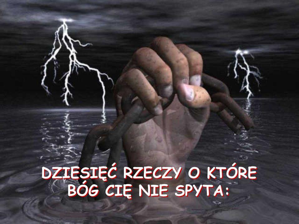 DZIESIĘĆ RZECZY O KTÓRE BÓG CIĘ NIE SPYTA: DZIESIĘĆ RZECZY O KTÓRE BÓG CIĘ NIE SPYTA: