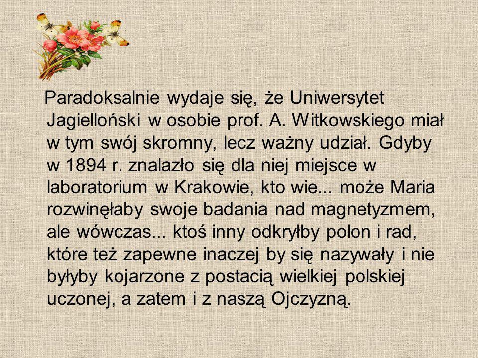 Paradoksalnie wydaje się, że Uniwersytet Jagielloński w osobie prof. A. Witkowskiego miał w tym swój skromny, lecz ważny udział. Gdyby w 1894 r. znala