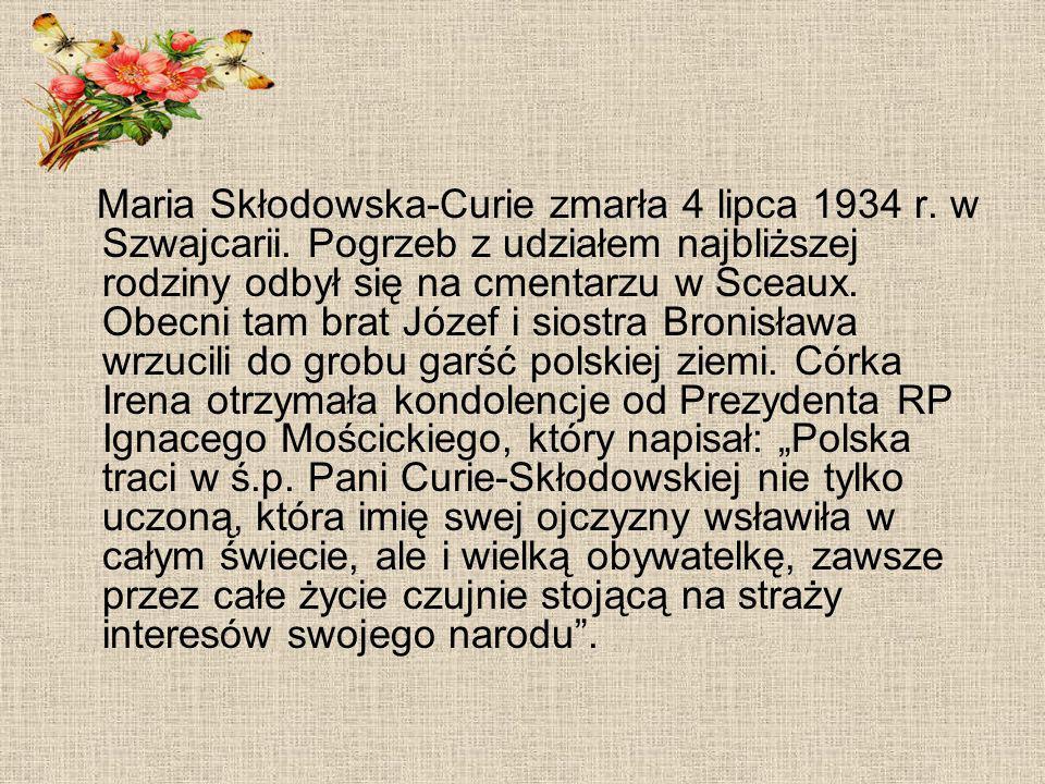 Maria Skłodowska-Curie zmarła 4 lipca 1934 r. w Szwajcarii. Pogrzeb z udziałem najbliższej rodziny odbył się na cmentarzu w Sceaux. Obecni tam brat Jó