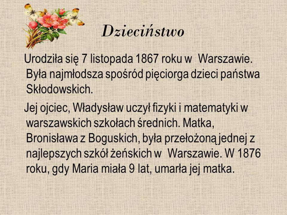 Dzieci ń stwo Urodziła się 7 listopada 1867 roku w Warszawie. Była najmłodsza spośród pięciorga dzieci państwa Skłodowskich. Jej ojciec, Władysław ucz