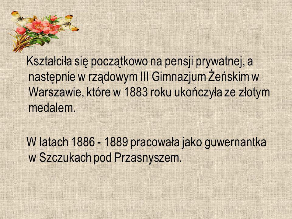 Kształciła się początkowo na pensji prywatnej, a następnie w rządowym III Gimnazjum Żeńskim w Warszawie, które w 1883 roku ukończyła ze złotym medalem