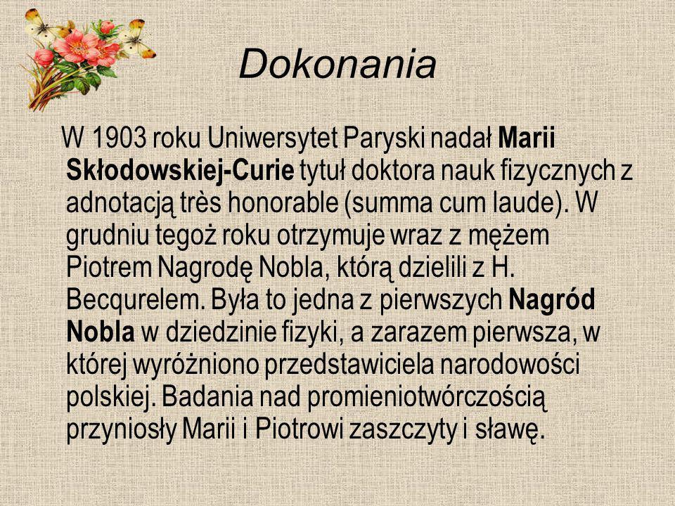 Dokonania W 1903 roku Uniwersytet Paryski nadał Marii Skłodowskiej-Curie tytuł doktora nauk fizycznych z adnotacją très honorable (summa cum laude). W