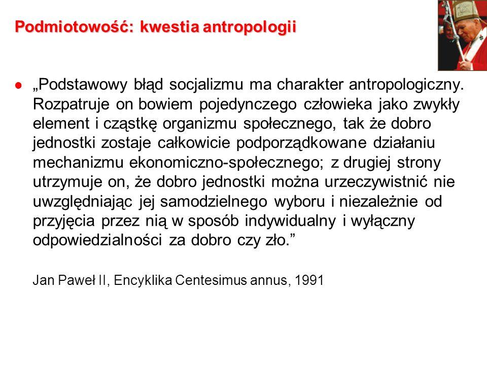 Podmiotowość: kwestia antropologii Podstawowy błąd socjalizmu ma charakter antropologiczny. Rozpatruje on bowiem pojedynczego człowieka jako zwykły el