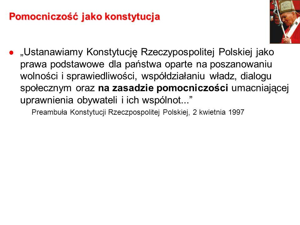 Pomocniczość jako konstytucja Ustanawiamy Konstytucję Rzeczypospolitej Polskiej jako prawa podstawowe dla państwa oparte na poszanowaniu wolności i sp