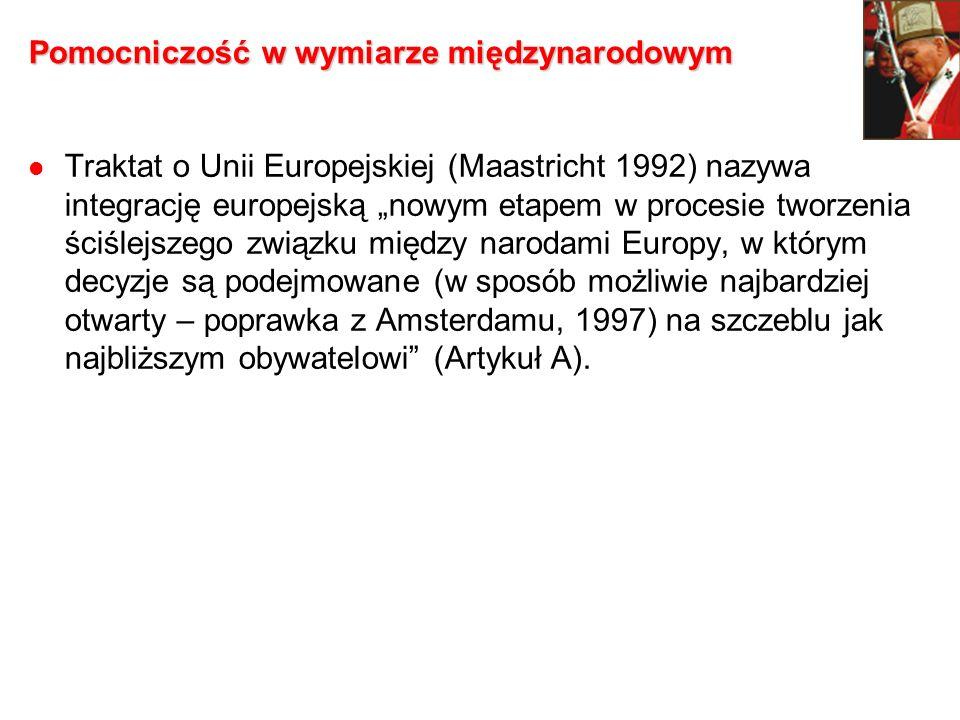 Pomocniczość w wymiarze międzynarodowym Traktat o Unii Europejskiej (Maastricht 1992) nazywa integrację europejską nowym etapem w procesie tworzenia ś
