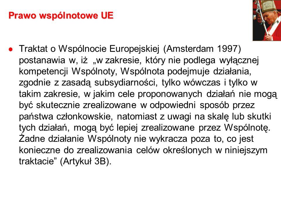 Prawo wspólnotowe UE Traktat o Wspólnocie Europejskiej (Amsterdam 1997) postanawia w, iż w zakresie, który nie podlega wyłącznej kompetencji Wspólnoty