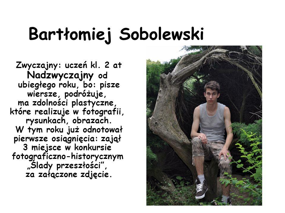 Bartłomiej Sobolewski Zwyczajny: uczeń kl.