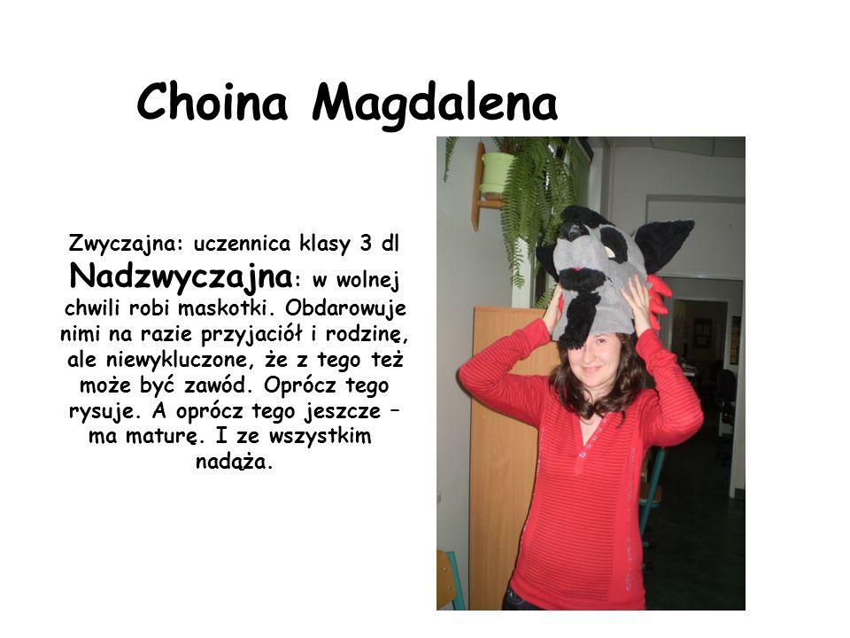 Choina Magdalena Zwyczajna: uczennica klasy 3 dl Nadzwyczajna : w wolnej chwili robi maskotki.