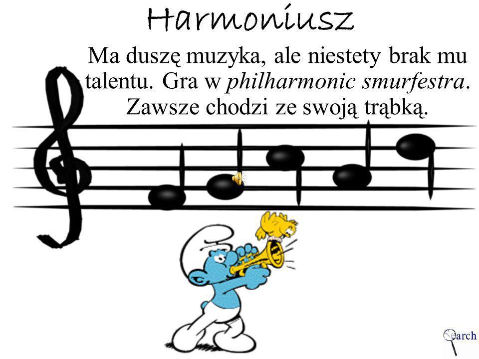 Harmoniusz Ma duszę muzyka, ale niestety brak mu talentu. Gra w philharmonic smurfestra. Zawsze chodzi ze swoją trąbką.