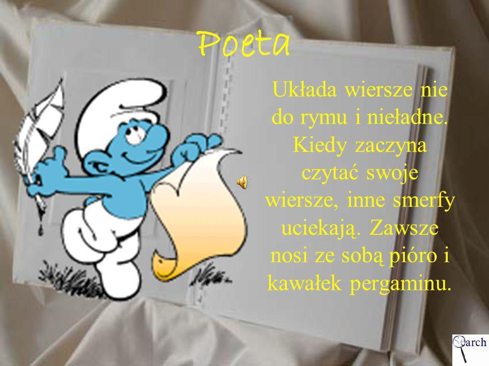 Poeta Układa wiersze nie do rymu i nieładne. Kiedy zaczyna czytać swoje wiersze, inne smerfy uciekają. Zawsze nosi ze sobą pióro i kawałek pergaminu.