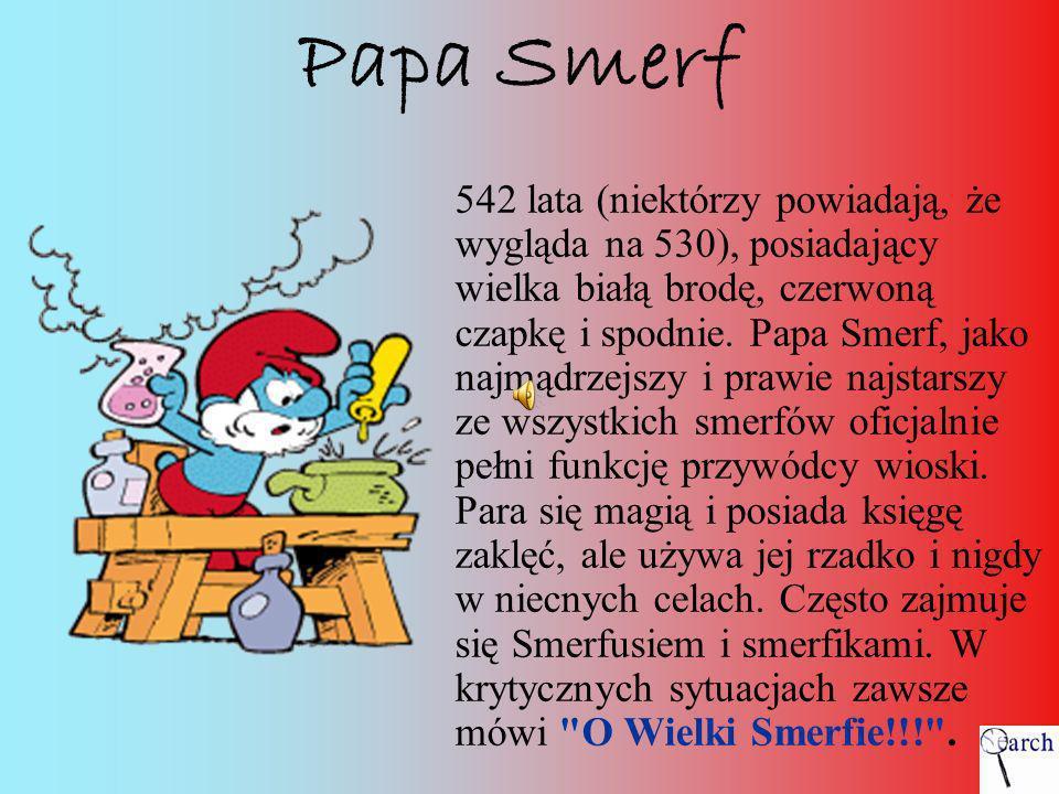 Papa Smerf 542 lata (niektórzy powiadają, że wygląda na 530), posiadający wielka białą brodę, czerwoną czapkę i spodnie. Papa Smerf, jako najmądrzejsz