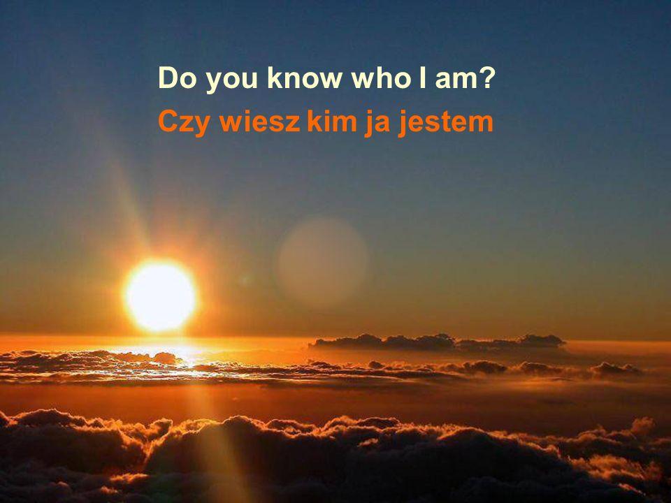 Do you know who I am? Czy wiesz kim ja jestem