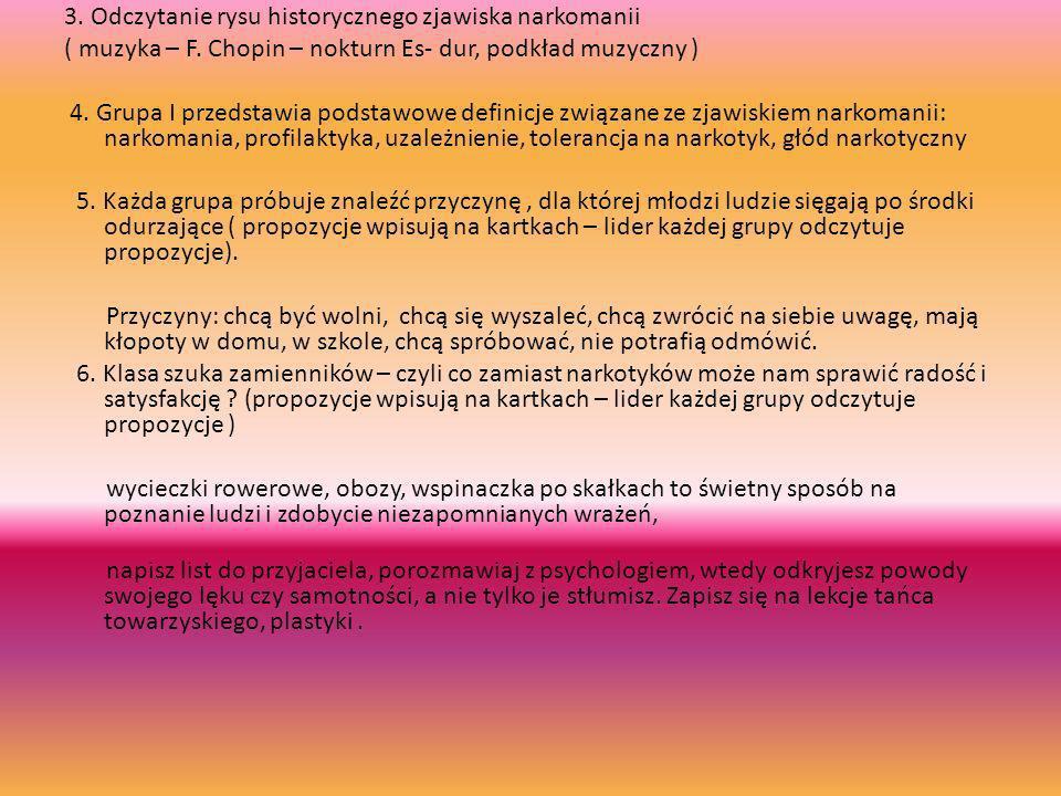 3. Odczytanie rysu historycznego zjawiska narkomanii ( muzyka – F. Chopin – nokturn Es- dur, podkład muzyczny ) 4. Grupa I przedstawia podstawowe defi