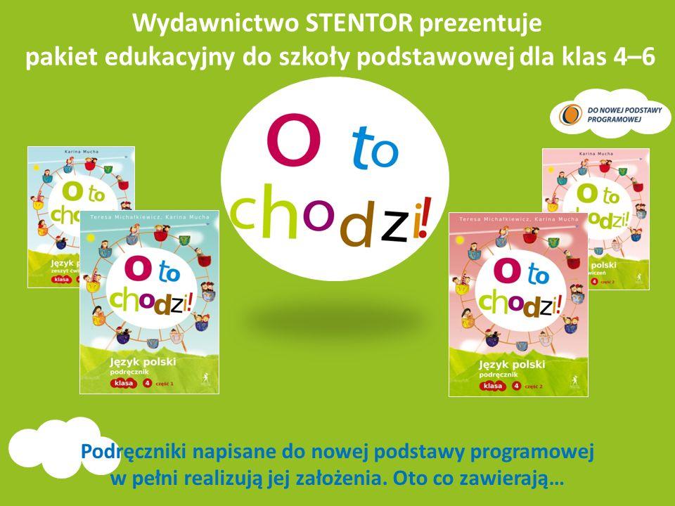 Wydawnictwo STENTOR prezentuje pakiet edukacyjny do szkoły podstawowej dla klas 4–6 Podręczniki napisane do nowej podstawy programowej w pełni realizu