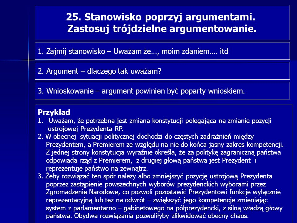 25. Stanowisko poprzyj argumentami. Zastosuj trójdzielne argumentowanie. 1. Zajmij stanowisko – Uważam że…, moim zdaniem…. itd 2. Argument – dlaczego