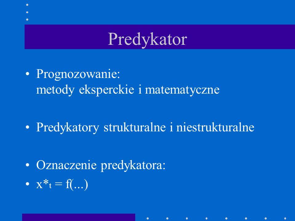 Predykator Prognozowanie: metody eksperckie i matematyczne Predykatory strukturalne i niestrukturalne Oznaczenie predykatora: x* t = f(...)