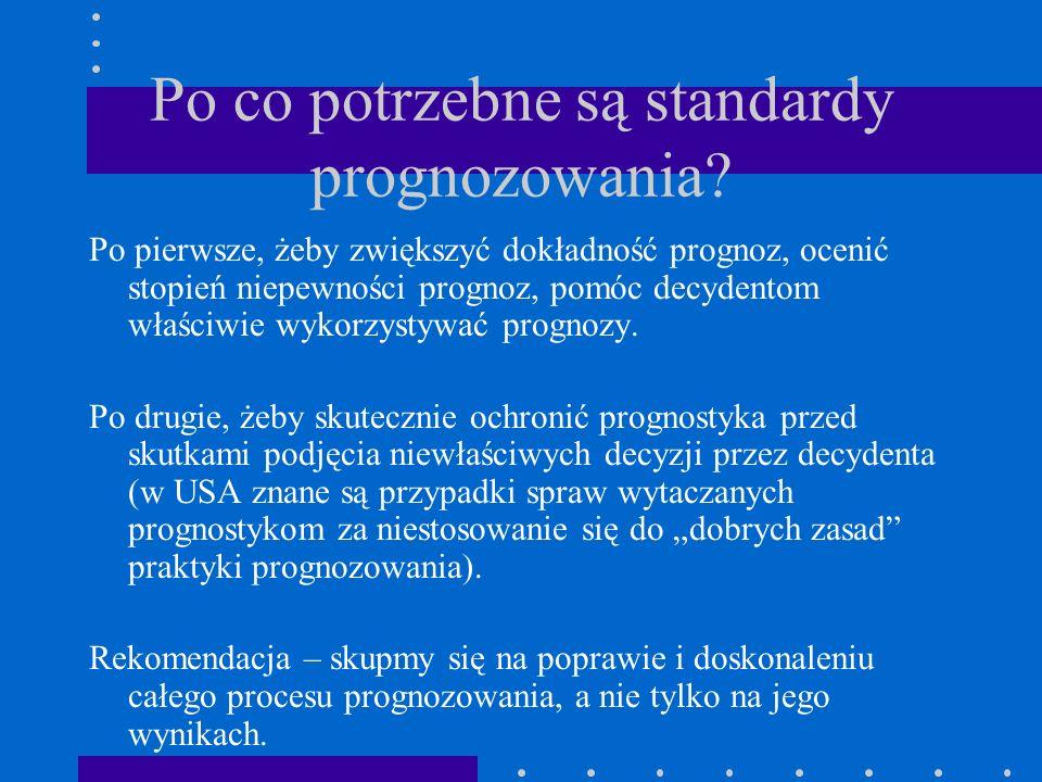 Po co potrzebne są standardy prognozowania? Po pierwsze, żeby zwiększyć dokładność prognoz, ocenić stopień niepewności prognoz, pomóc decydentom właśc