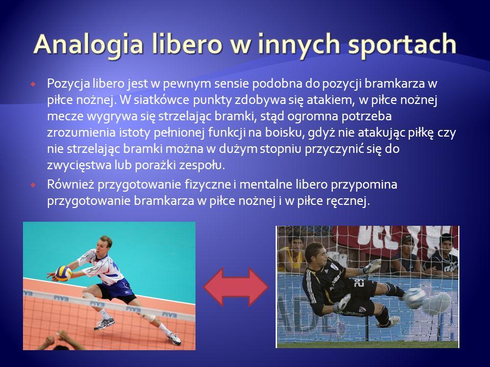 Pozycja libero jest w pewnym sensie podobna do pozycji bramkarza w piłce nożnej. W siatkówce punkty zdobywa się atakiem, w piłce nożnej mecze wygrywa