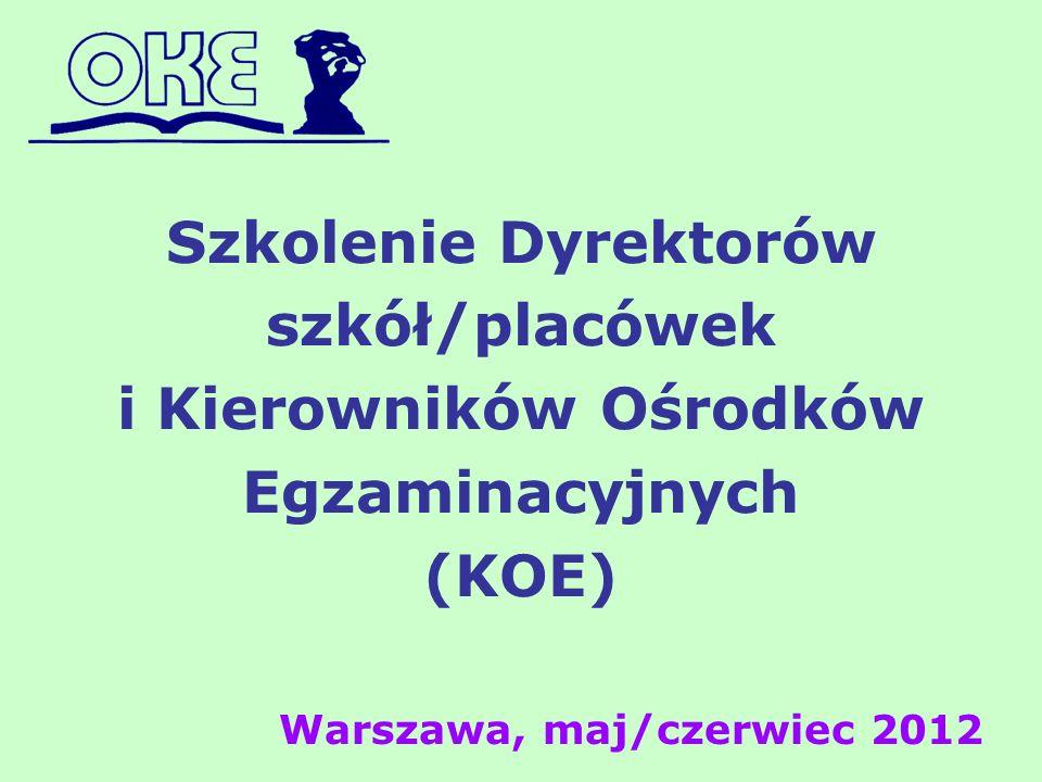 Szkolenie Dyrektorów szkół/placówek i Kierowników Ośrodków Egzaminacyjnych (KOE) Warszawa, maj/czerwiec 2012
