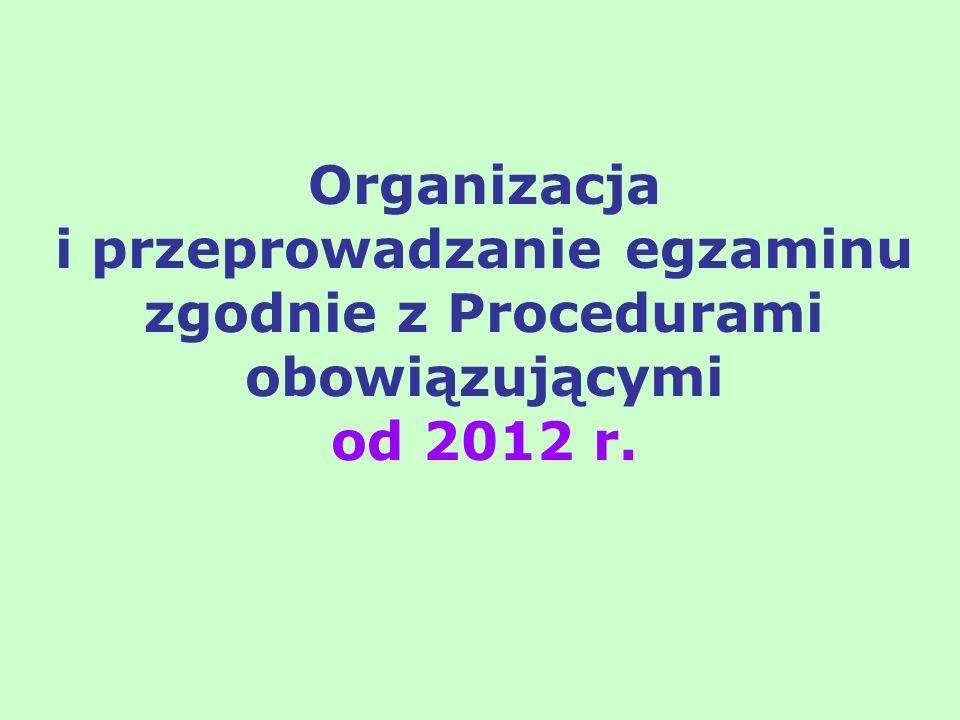 Organizacja i przeprowadzanie egzaminu zgodnie z Procedurami obowiązującymi od 2012 r.