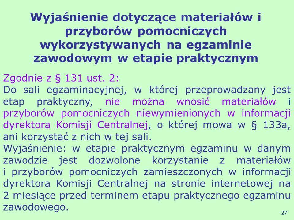 Zgodnie z § 131 ust. 2: Do sali egzaminacyjnej, w której przeprowadzany jest etap praktyczny, nie można wnosić materiałów i przyborów pomocniczych nie